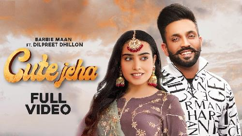 Cute Jeha (Full Song)  By Barbie Maan Ft Dilpreet Dhillon Poster