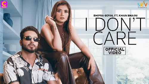 I Dont Care  By Shipra Goyal Ft Khan Bhaini Poster